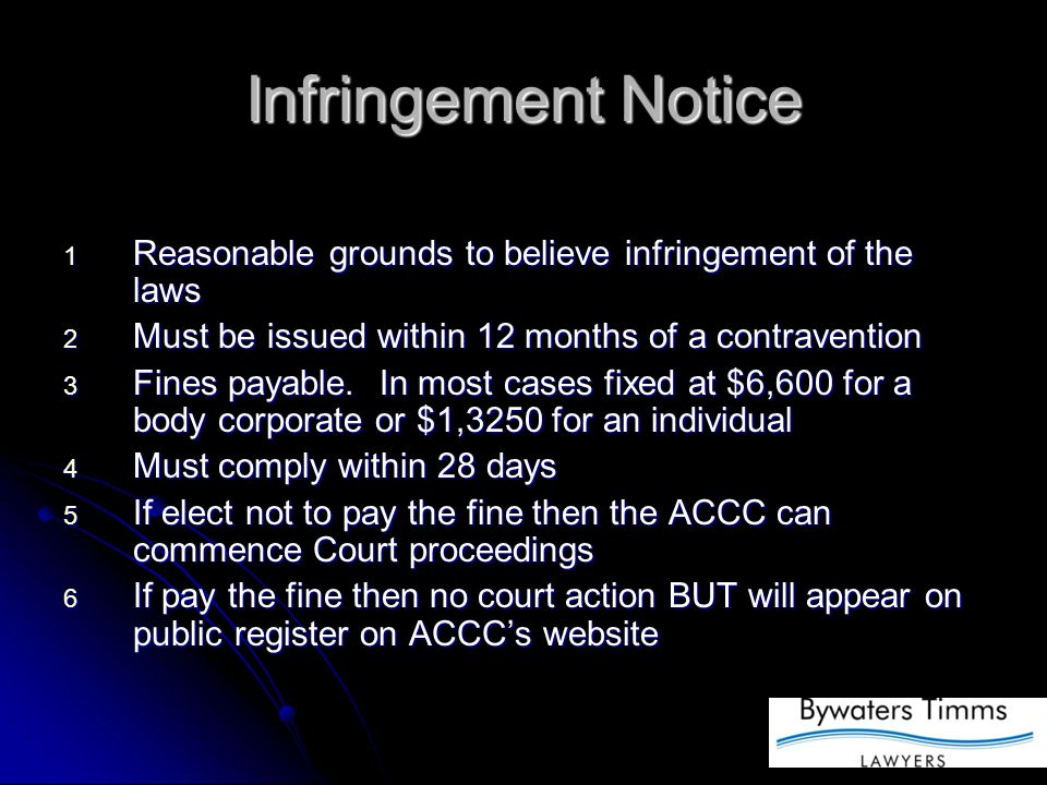 Infringement Notice 1 Reasonable grounds to believe infringement of the laws 2 Must be issued within 12 months of a contravention 3 Fines payable.