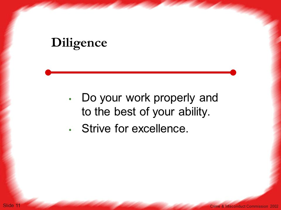v1 Slide 11 Diligence  Do your work properly and to the best of your ability.