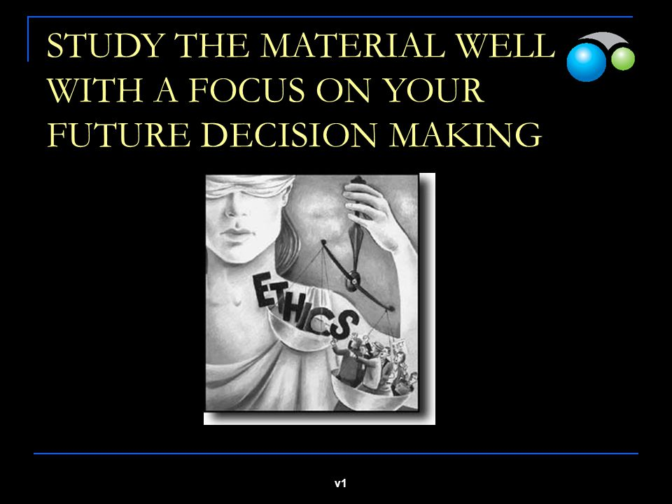 v1 STUDY THE MATERIAL WELL WITH A FOCUS ON YOUR FUTURE DECISION MAKING