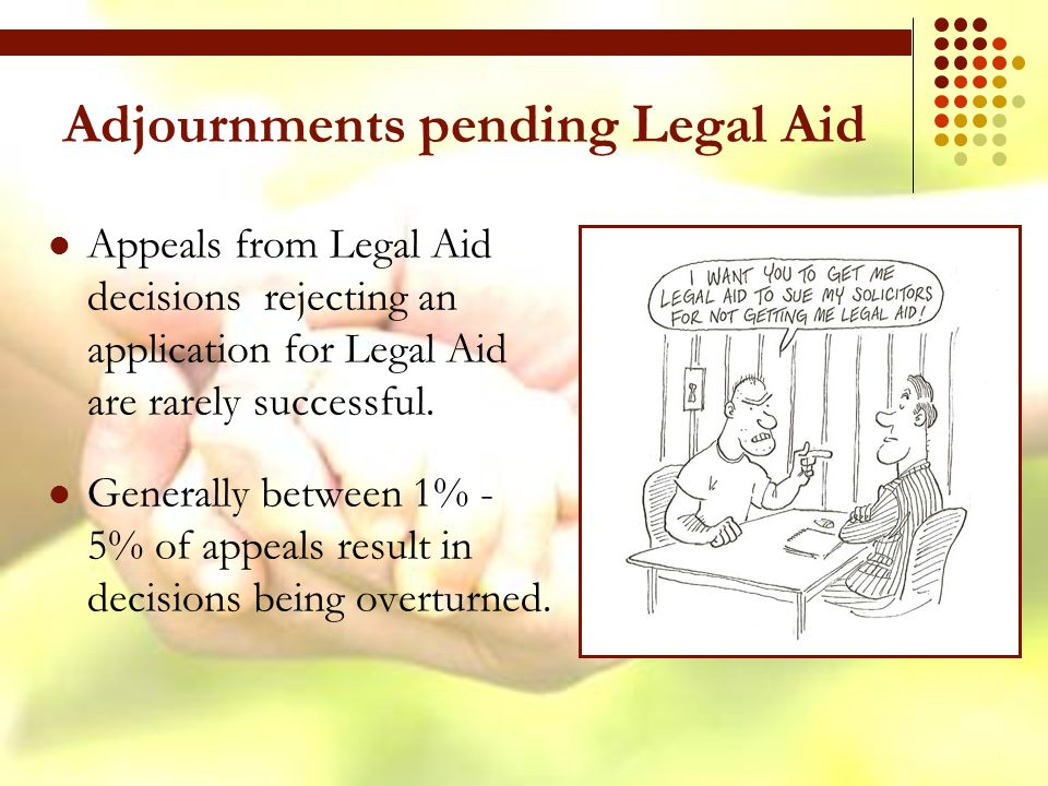 Adjournments pending Legal Aid Appeals from Legal Aid decisions rejecting an application for Legal Aid are rarely successful.