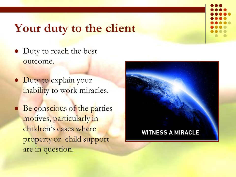 Your duty to the client Duty to reach the best outcome.