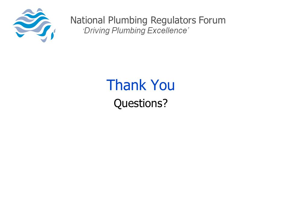 Thank You Questions National Plumbing Regulators Forum ' Driving Plumbing Excellence'