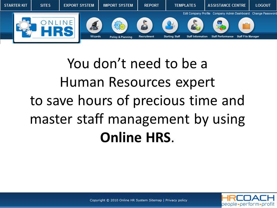 You don't need to be a Human Resources expert to save hours of precious time and master staff management by using Online HRS.