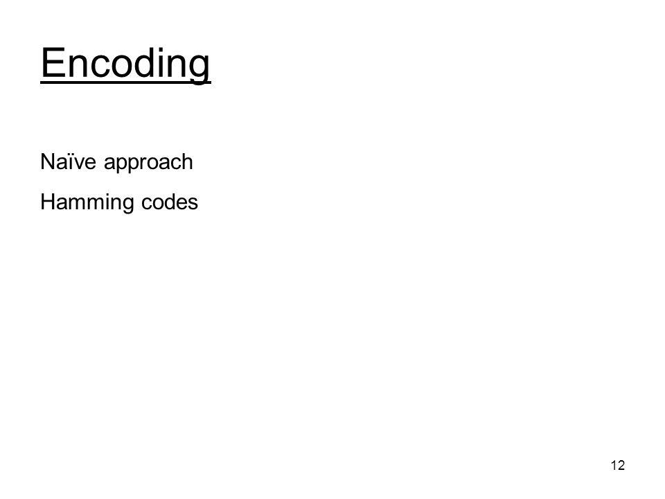 12 Encoding Naïve approach Hamming codes