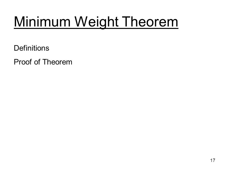 17 Minimum Weight Theorem Definitions Proof of Theorem