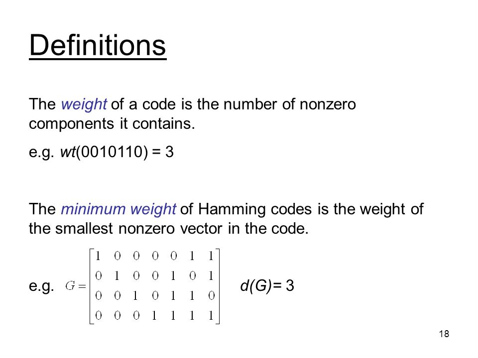 18 Definitions The weight of a code is the number of nonzero components it contains.