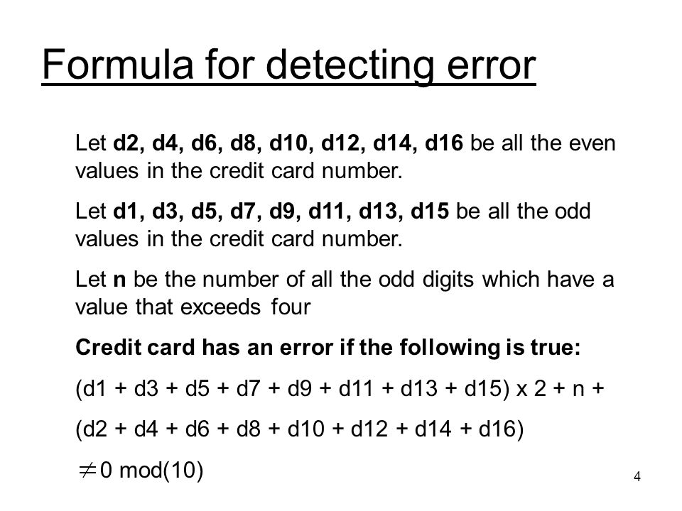 4 Formula for detecting error Let d2, d4, d6, d8, d10, d12, d14, d16 be all the even values in the credit card number.