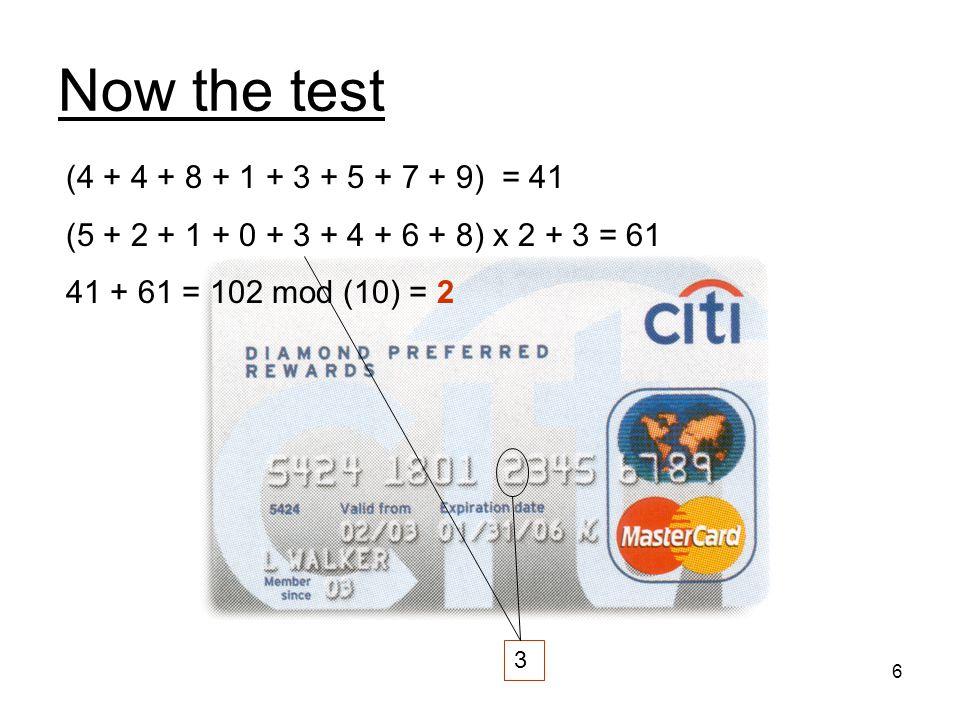6 Now the test (4 + 4 + 8 + 1 + 3 + 5 + 7 + 9) = 41 (5 + 2 + 1 + 0 + 3 + 4 + 6 + 8) x 2 + 3 = 61 41 + 61 = 102 mod (10) = 2 3