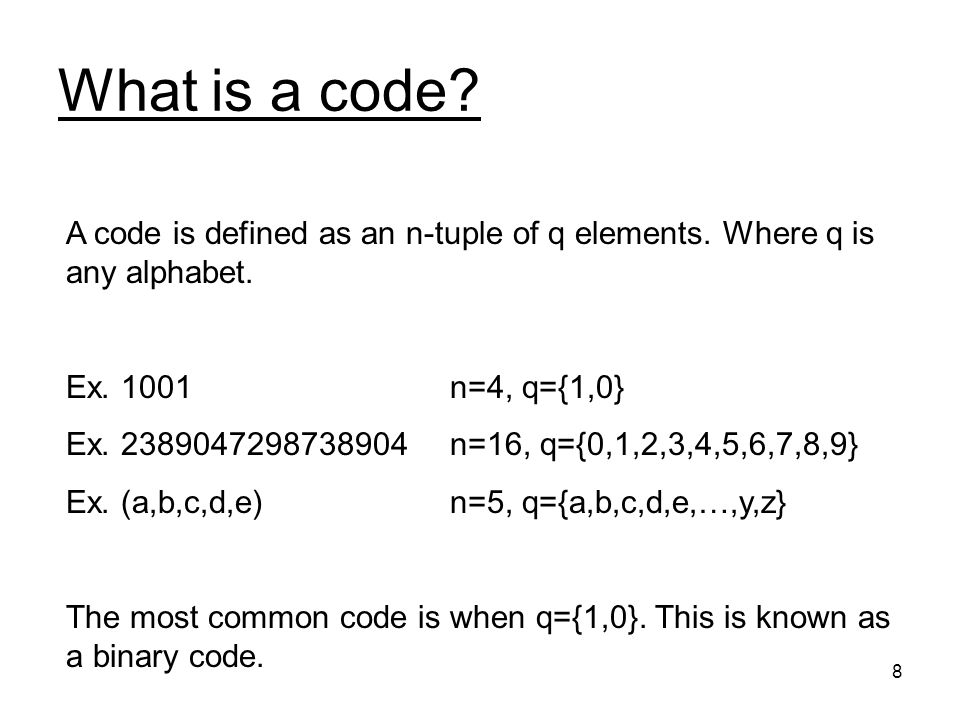 8 What is a code. A code is defined as an n-tuple of q elements.