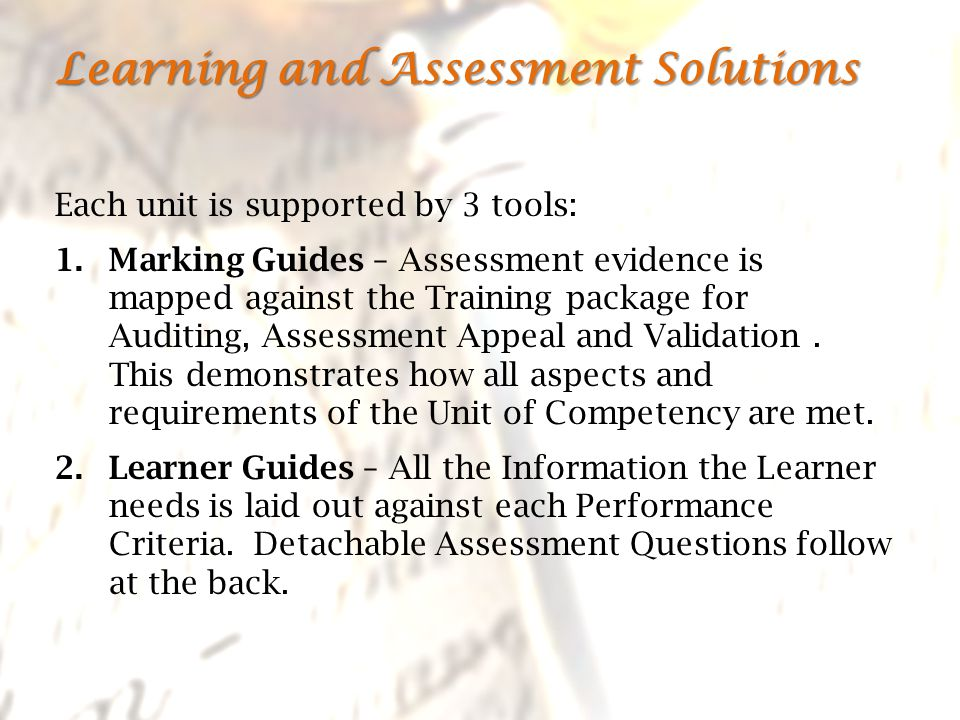 Each unit is supported by 3 tools: 1.Marking Guides – Assessment evidence is mapped against the Training package for Auditing, Assessment Appeal and Validation.