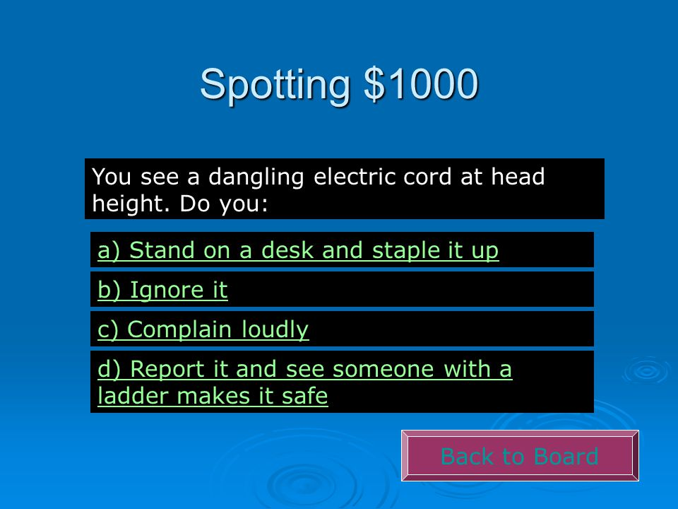 Spotting $1000 Back to Board You see a dangling electric cord at head height.