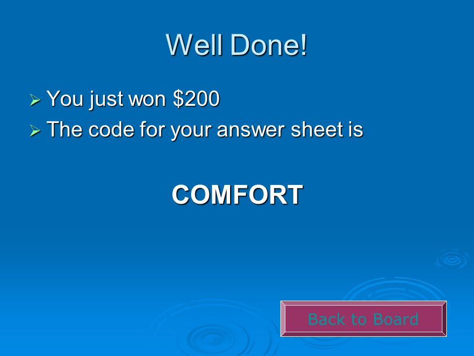 Well Done!  You just won $200  The code for your answer sheet is COMFORT Back to Board