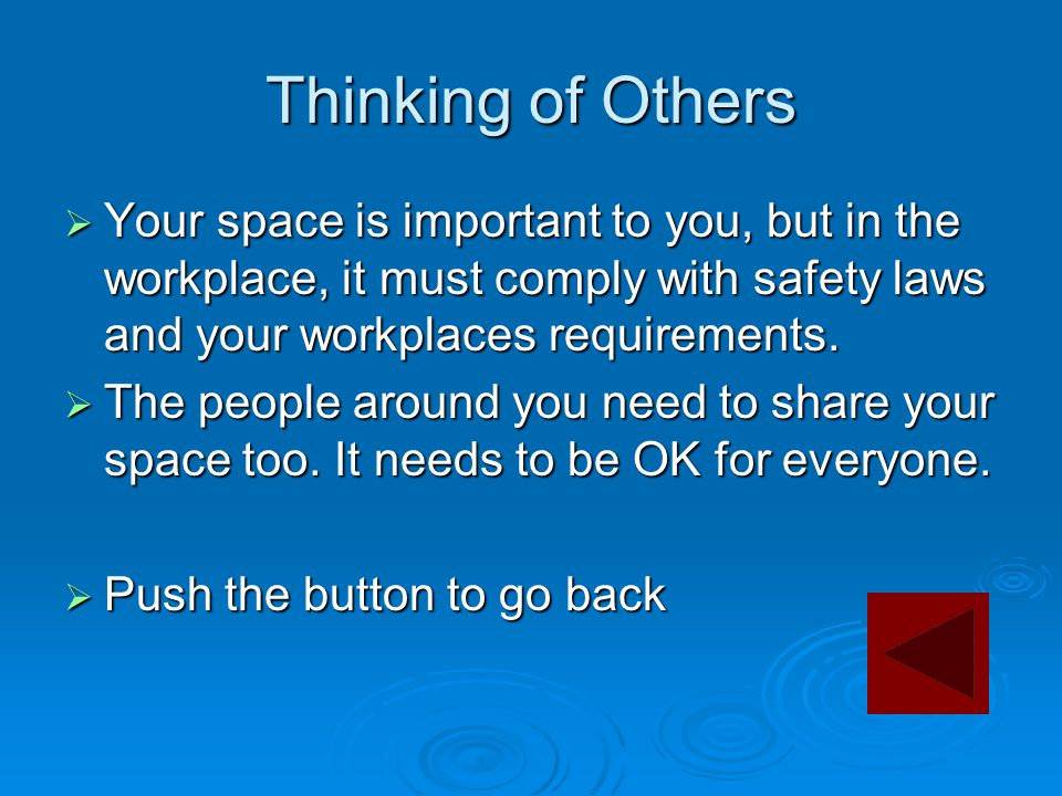 Thinking of Others  Your space is important to you, but in the workplace, it must comply with safety laws and your workplaces requirements.  The peo