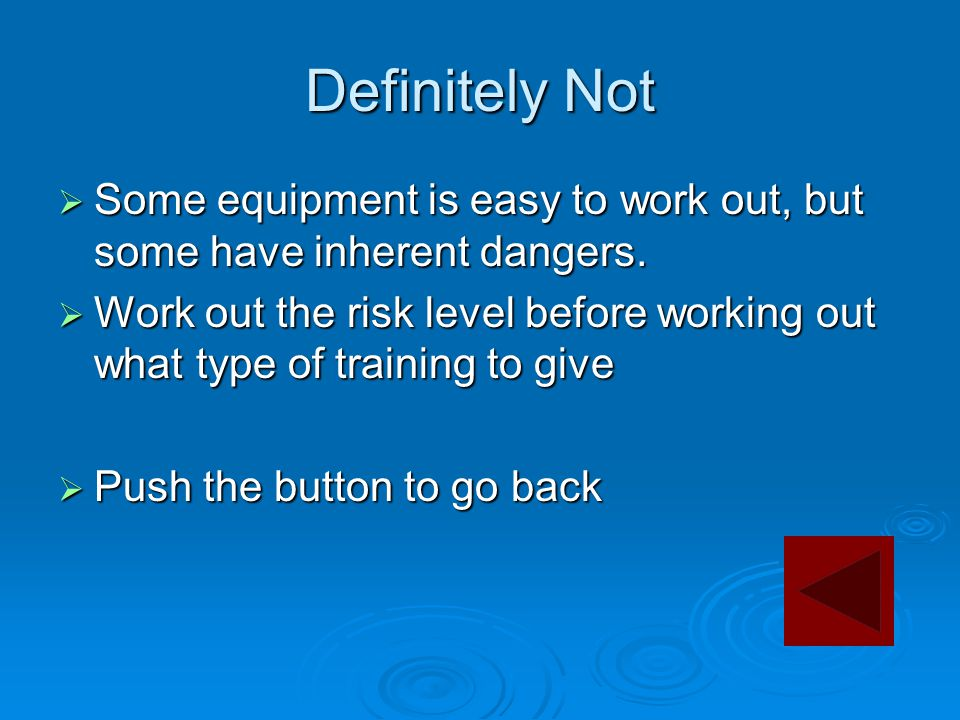 Definitely Not  Some equipment is easy to work out, but some have inherent dangers.