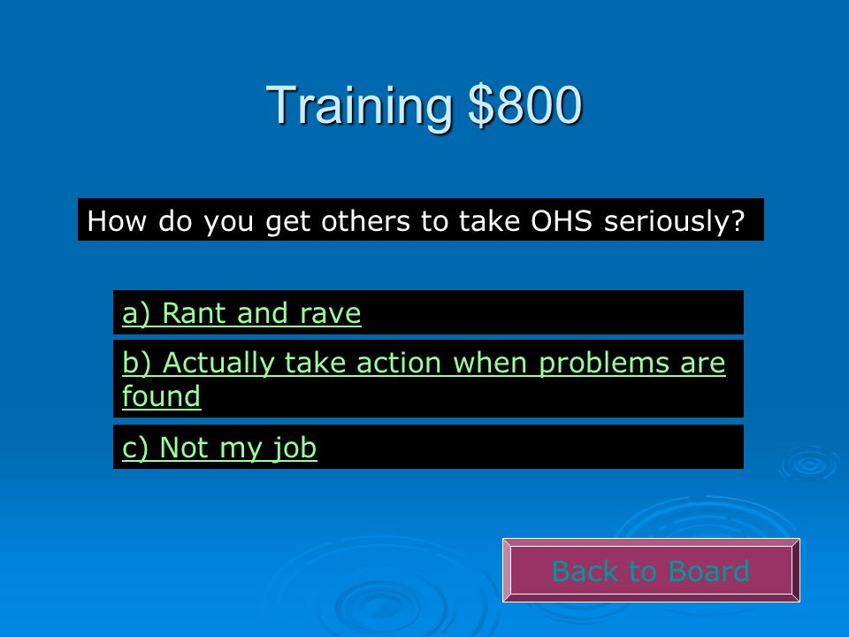 Training $800 Back to Board How do you get others to take OHS seriously.