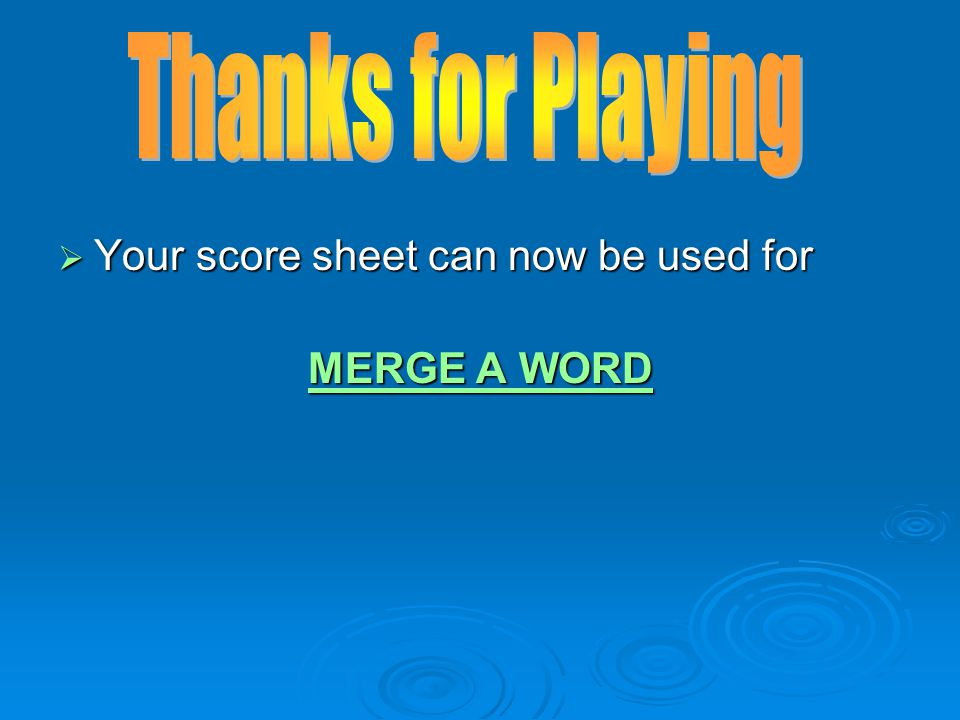 Your score sheet can now be used for MERGE A WORD MERGE A WORD