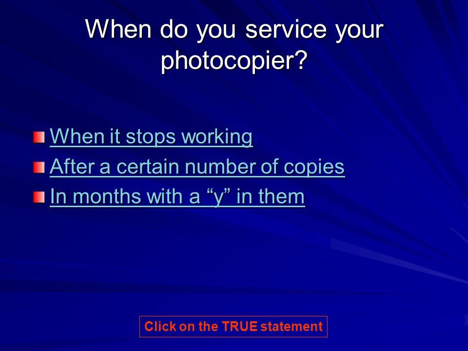 When do you service your photocopier.