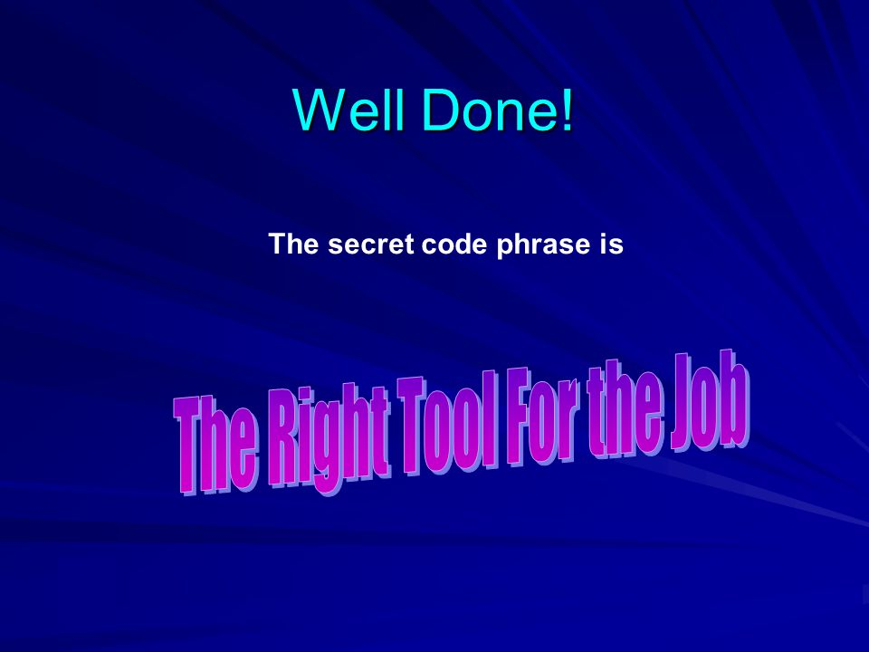 Well Done! The secret code phrase is