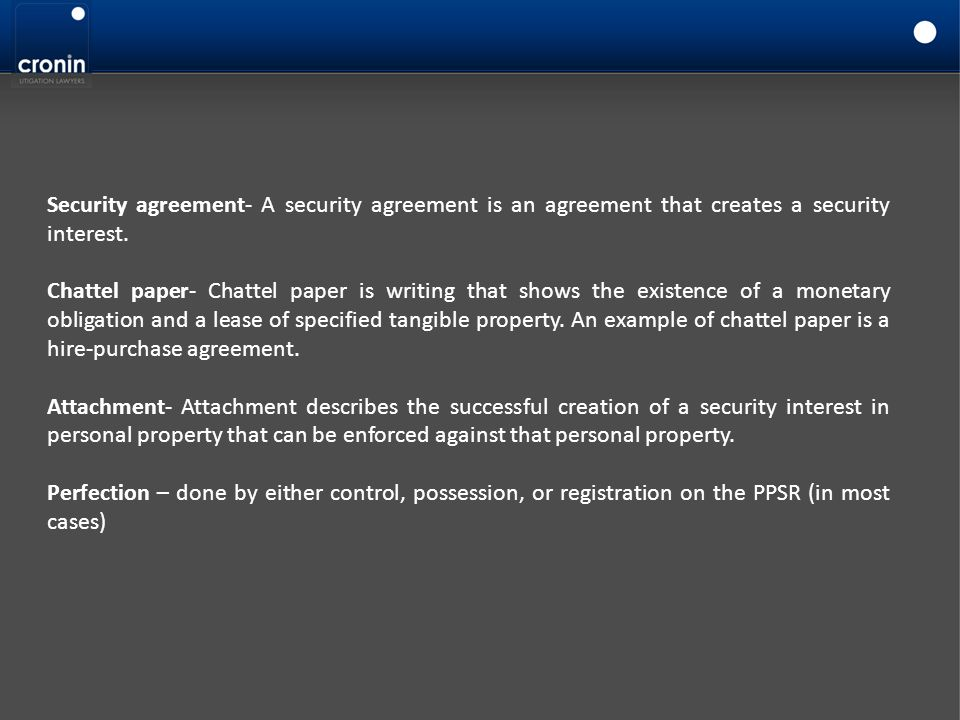 Security agreement- A security agreement is an agreement that creates a security interest. Chattel paper- Chattel paper is writing that shows the exis