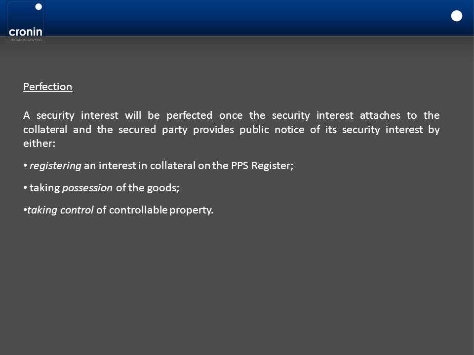 Perfection A security interest will be perfected once the security interest attaches to the collateral and the secured party provides public notice of