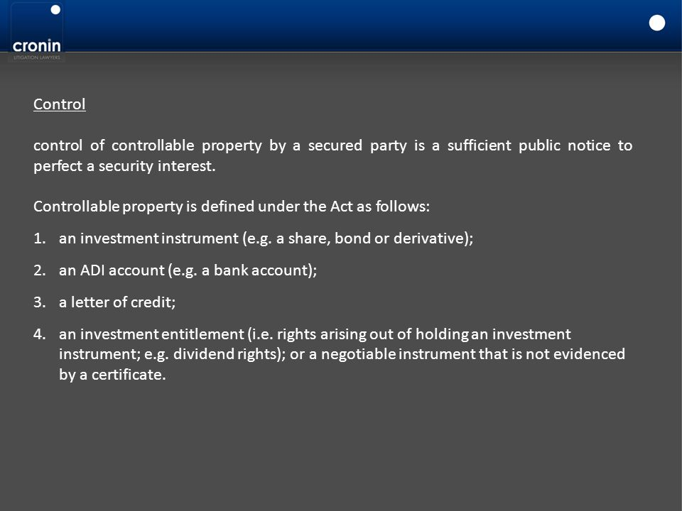 Control control of controllable property by a secured party is a sufficient public notice to perfect a security interest. Controllable property is def