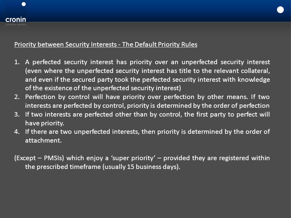 Priority between Security Interests - The Default Priority Rules 1.A perfected security interest has priority over an unperfected security interest (e