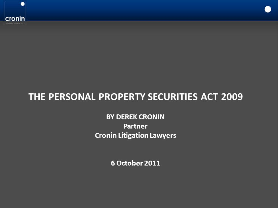 Retention of Title Property (cont.) A retention of title (ROT) clause will be a security interest under the PPSA The PPSA will effectively treat the purchase as if it already owns the goods (despite the ROT) and the seller as having a security interest over the goods for the amount owed Sale of the goods on ROT terms will give rise to a PMSI (super priority) for the unpaid purchase price – unless goods are predominantly for personal, domestic or household purposes A seller may lose title if the purchase sells or leases the goods and the seller has not perfected its security interest Accordingly:- Sellers will need to comply with the requirements of the PPSA to retain an interest in the goods (i.e..