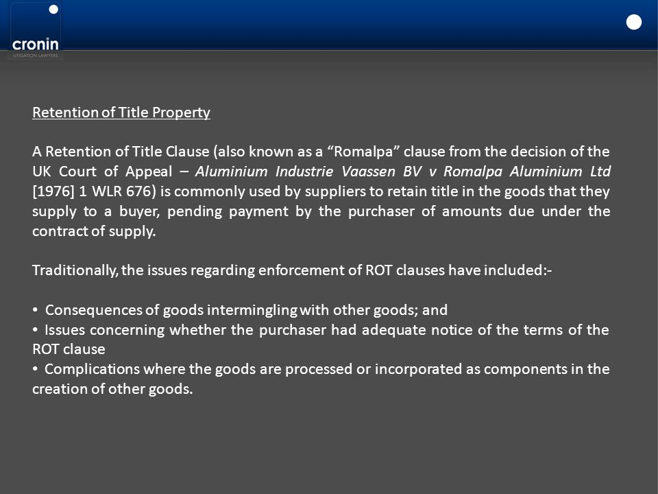 """Retention of Title Property A Retention of Title Clause (also known as a """"Romalpa"""" clause from the decision of the UK Court of Appeal – Aluminium Indu"""