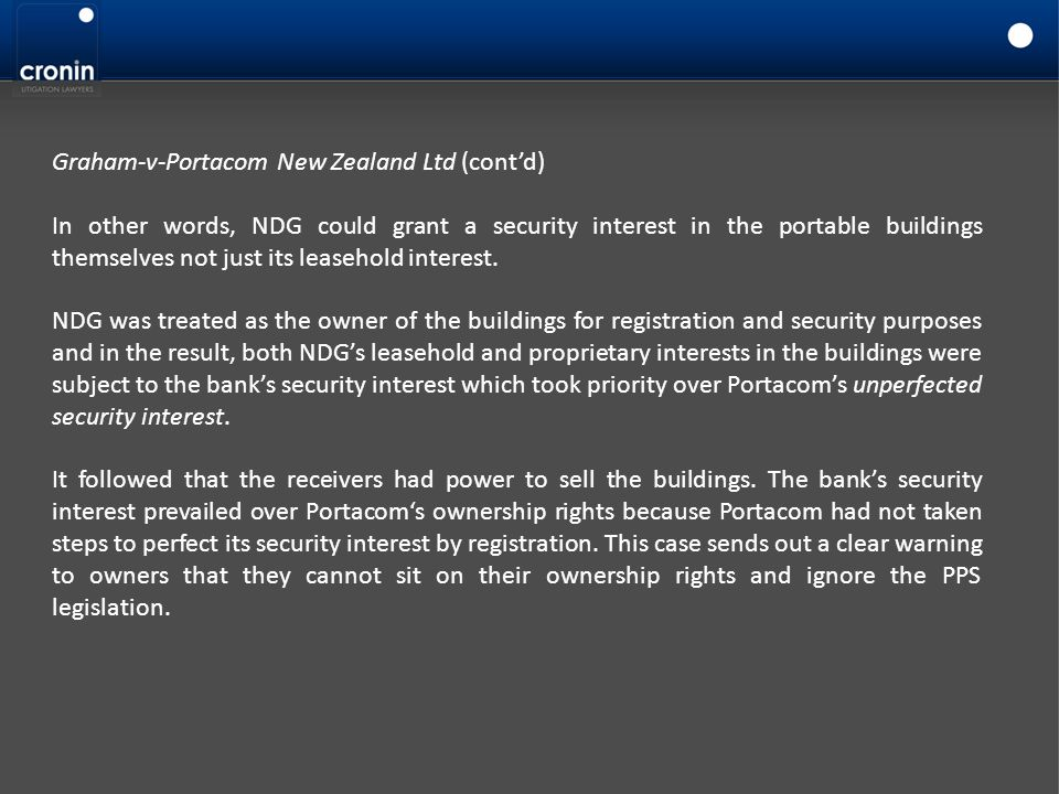 Graham-v-Portacom New Zealand Ltd (cont'd) In other words, NDG could grant a security interest in the portable buildings themselves not just its lease