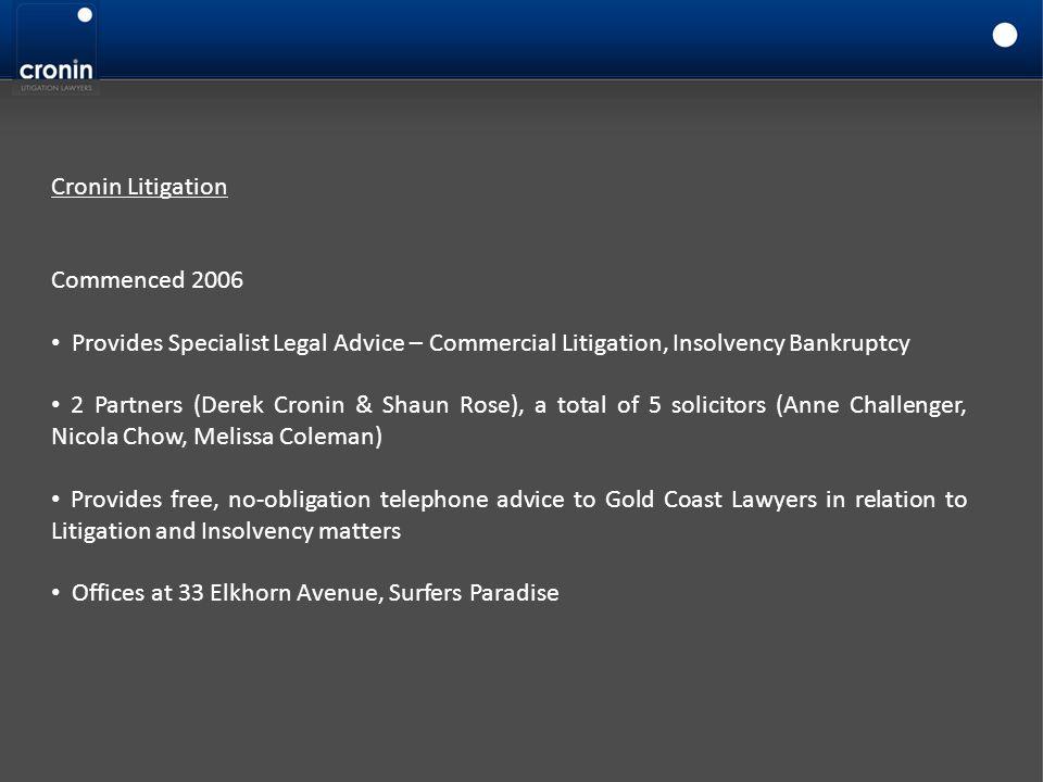 Cronin Litigation Commenced 2006 Provides Specialist Legal Advice – Commercial Litigation, Insolvency Bankruptcy 2 Partners (Derek Cronin & Shaun Rose