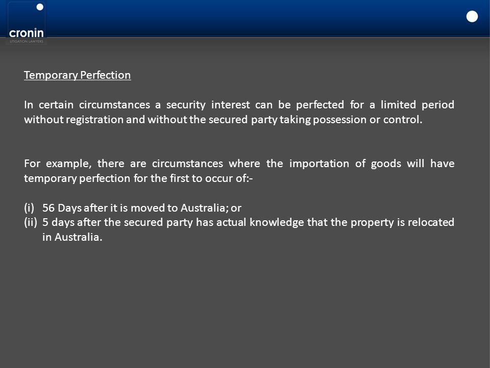 Temporary Perfection In certain circumstances a security interest can be perfected for a limited period without registration and without the secured p