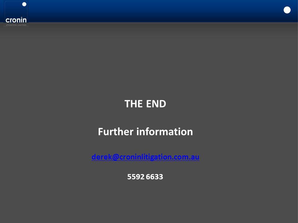 THE END Further information derek@croninlitigation.com.au 5592 6633