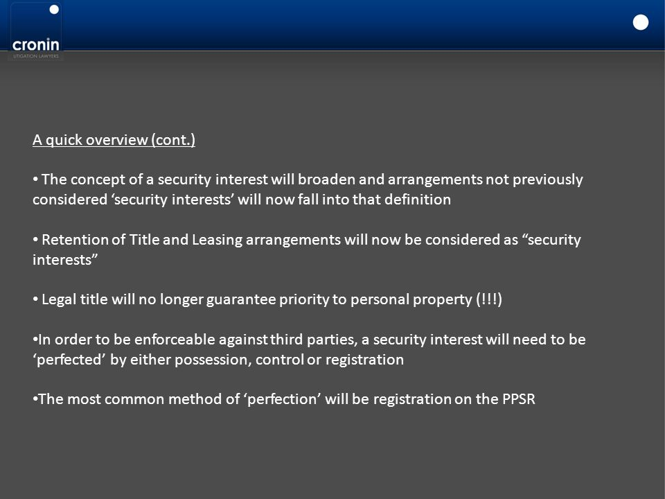 A quick overview (cont.) The concept of a security interest will broaden and arrangements not previously considered 'security interests' will now fall