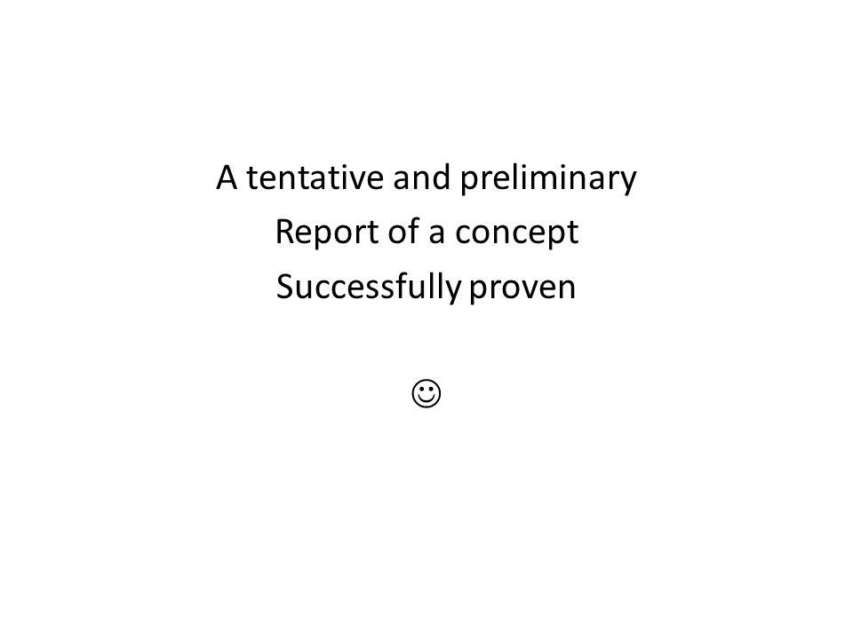 A tentative and preliminary Report of a concept Successfully proven
