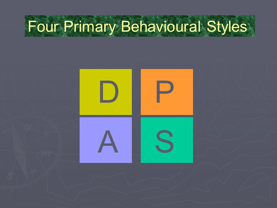 D A Four Primary Behavioural Styles P S