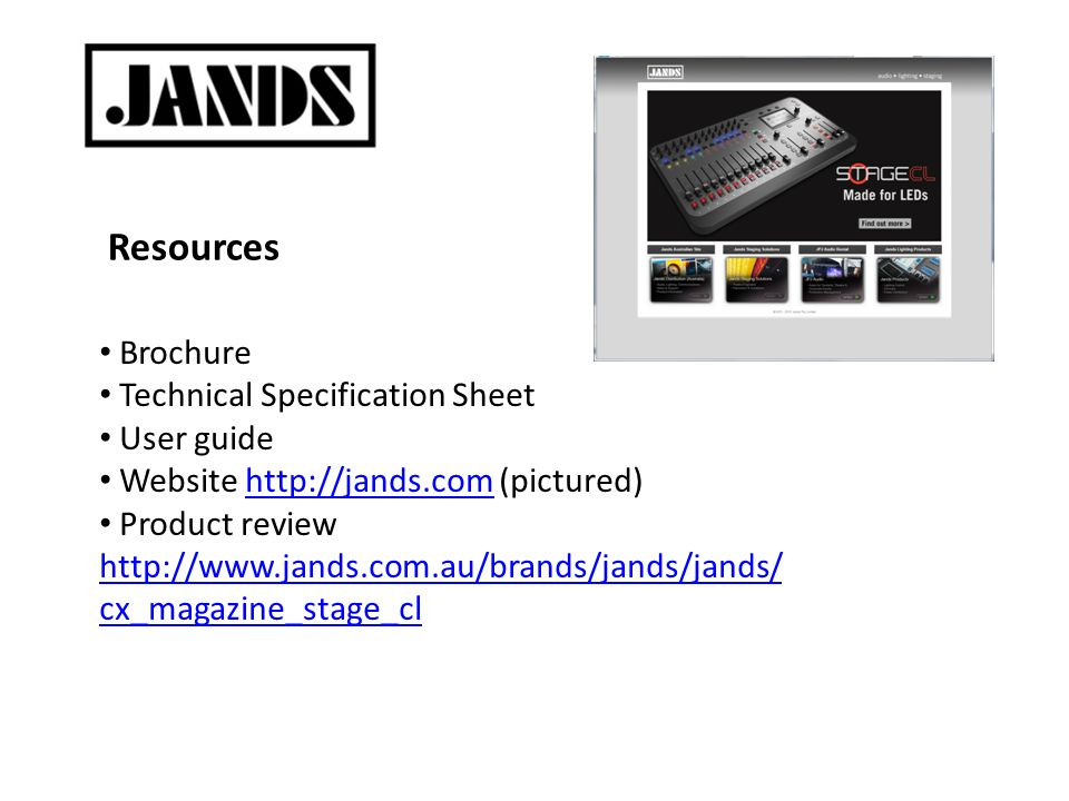 Brochure Technical Specification Sheet User guide Website http://jands.com (pictured)http://jands.com Product review http://www.jands.com.au/brands/jands/jands/ cx_magazine_stage_cl http://www.jands.com.au/brands/jands/jands/ cx_magazine_stage_cl Resources