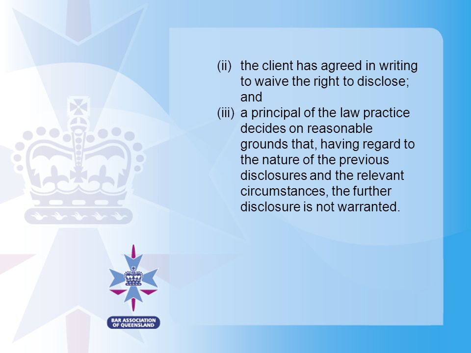 (ii)the client has agreed in writing to waive the right to disclose; and (iii)a principal of the law practice decides on reasonable grounds that, havi