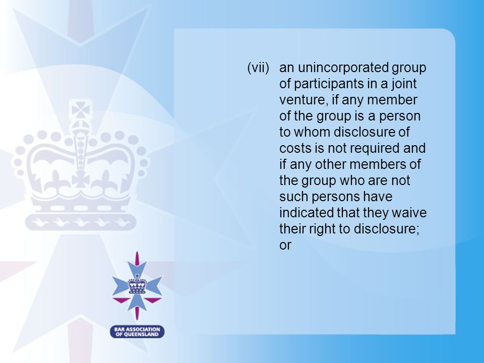 (vii)an unincorporated group of participants in a joint venture, if any member of the group is a person to whom disclosure of costs is not required an