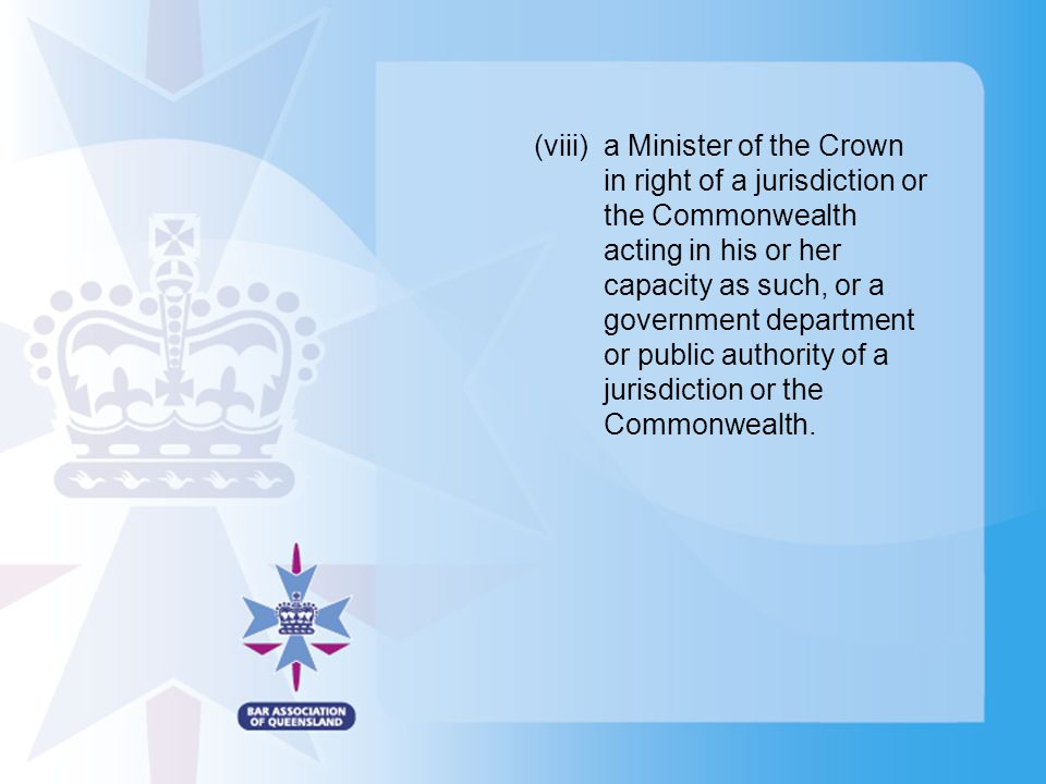 (viii)a Minister of the Crown in right of a jurisdiction or the Commonwealth acting in his or her capacity as such, or a government department or publ
