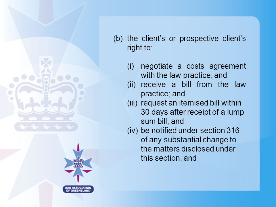 (b)the client's or prospective client's right to: (i)negotiate a costs agreement with the law practice, and (ii)receive a bill from the law practice;