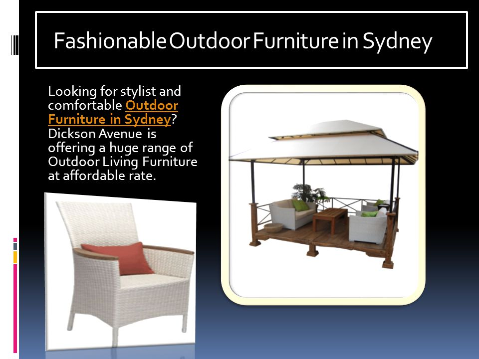 Fashionable Outdoor Furniture in Sydney Looking for stylist and comfortable Outdoor Furniture in Sydney.