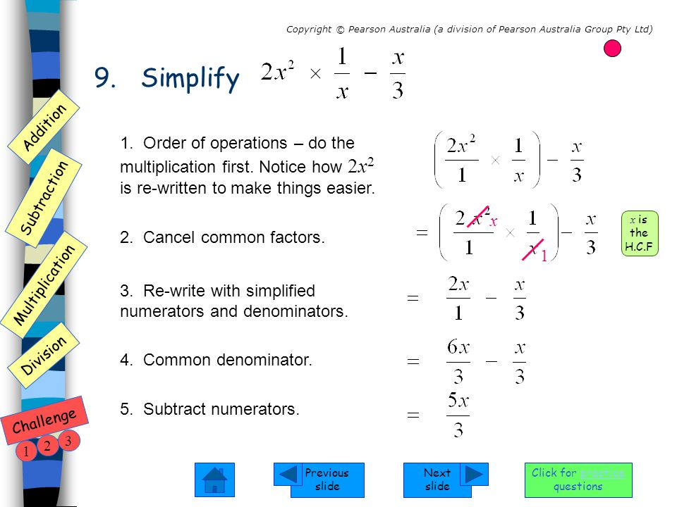 Next slide Previous slide Addition Subtraction Multiplication Copyright © Pearson Australia (a division of Pearson Australia Group Pty Ltd) Division Challenge 1 2 3 Click for practice questions 9.