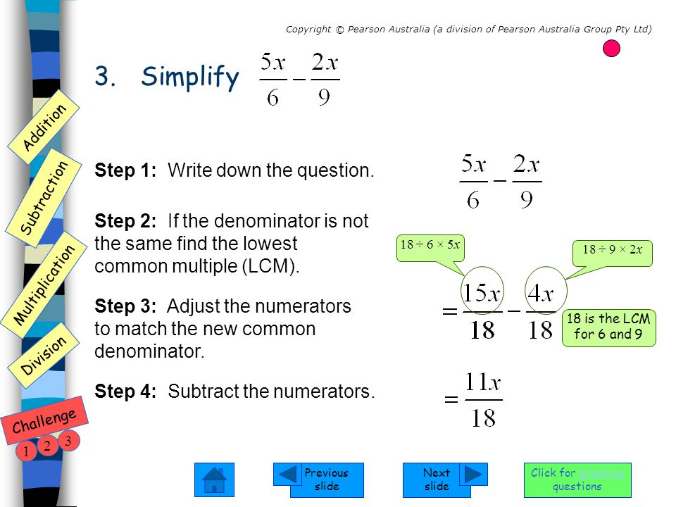 Next slide Previous slide Addition Subtraction Multiplication Copyright © Pearson Australia (a division of Pearson Australia Group Pty Ltd) Division Challenge 1 2 3 Click for practice questions 4.