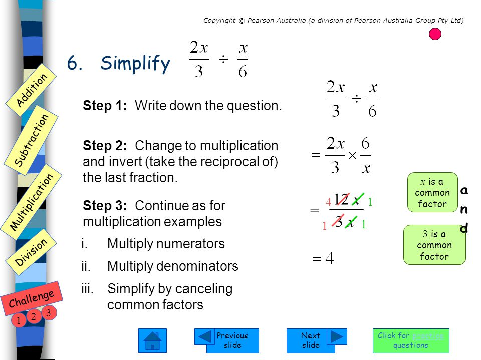 Next slide Previous slide Addition Subtraction Multiplication Copyright © Pearson Australia (a division of Pearson Australia Group Pty Ltd) Division Challenge 1 2 3 Click for practice questions 6.
