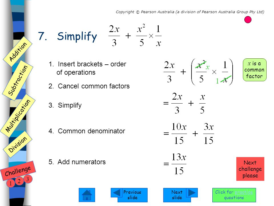 Next slide Previous slide Addition Subtraction Multiplication Copyright © Pearson Australia (a division of Pearson Australia Group Pty Ltd) Division Challenge 1 2 3 Click for practice questions 8.