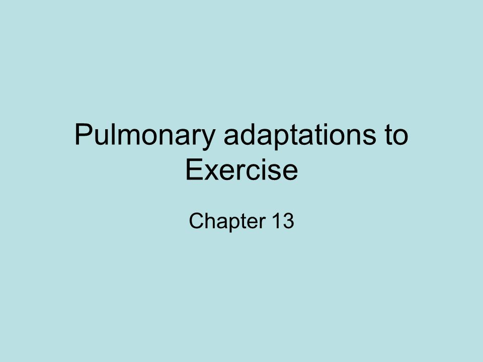 Pulmonary adaptations to Exercise Chapter 13