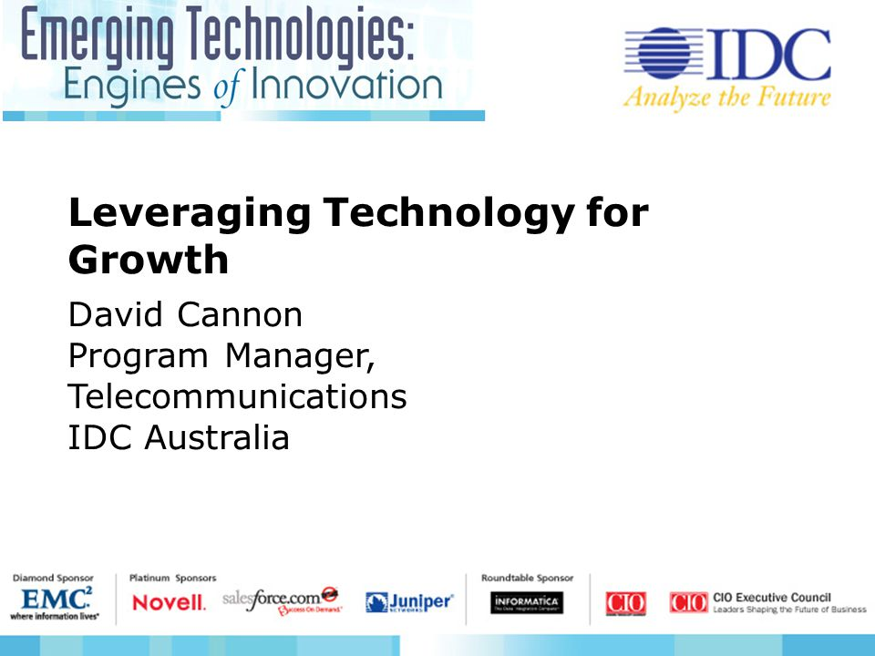 Leveraging Technology for Growth David Cannon Program Manager, Telecommunications IDC Australia