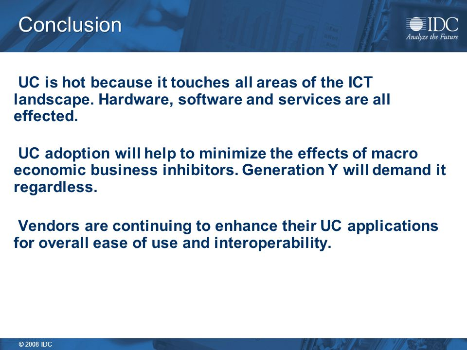 © 2008 IDC Conclusion UC is hot because it touches all areas of the ICT landscape.