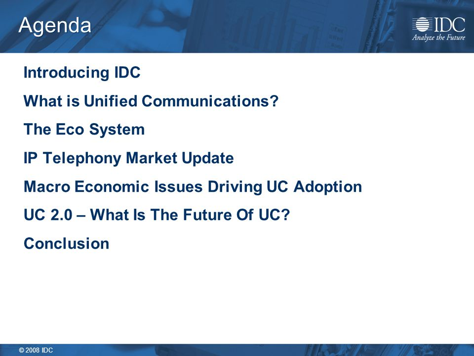 © 2008 IDC Agenda Introducing IDC What is Unified Communications.