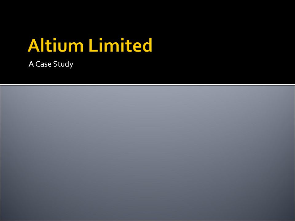 Altium Limited A Case Study